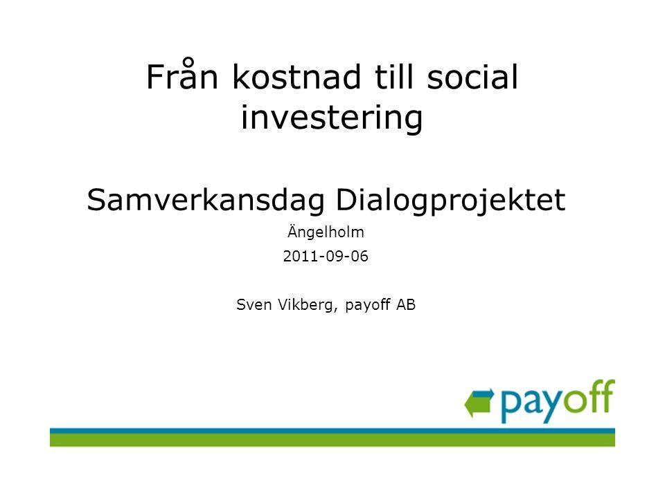 • Vår syn på ekonomi och samverkan • Olika perspektiv på samhällsekonomiska effekter • Socioekonomisk analys ger ett kompletterande bild • Hur jobbar vi i praktiken med utvärdering.