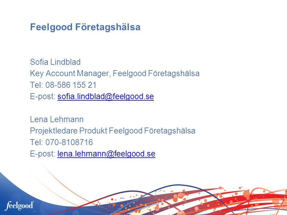 Feelgood Företagshälsa Sofia Lindblad Key Account Manager, Feelgood Företagshälsa Tel: 08-586 155 21 E-post: sofia.lindblad@feelgood.sesofia.lindblad@