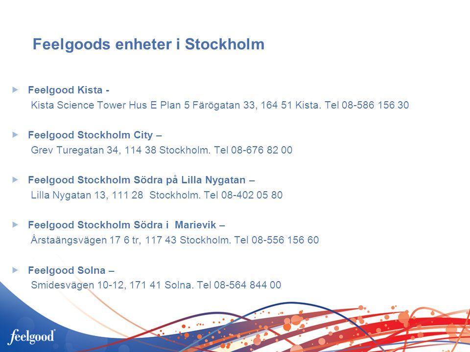 Feelgoods enheter i Stockholm  Feelgood Kista - Kista Science Tower Hus E Plan 5 Färögatan 33, 164 51 Kista. Tel 08-586 156 30  Feelgood Stockholm C