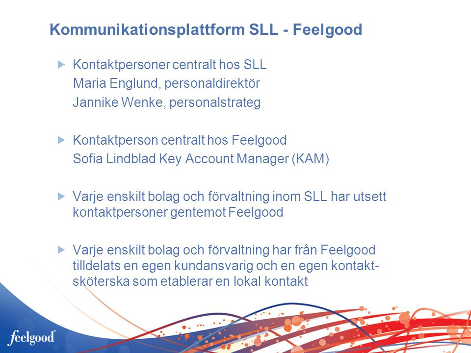 Kommunikationsplattform SLL - Feelgood  Kontaktpersoner centralt hos SLL Maria Englund, personaldirektör Jannike Wenke, personalstrateg  Kontaktpers