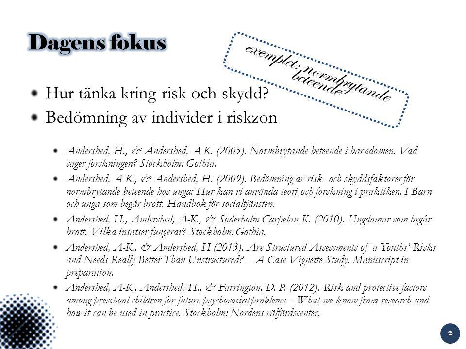 Hur tänka kring risk och skydd.Bedömning av individer i riskzon Andershed, H., & Andershed, A-K.
