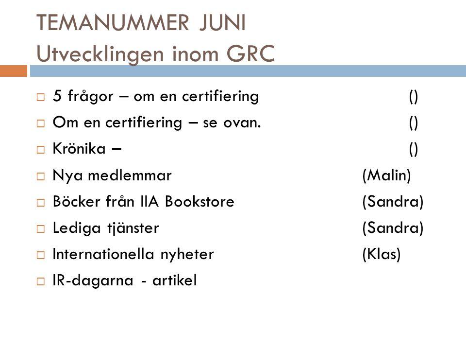 TEMANUMMER JUNI Utvecklingen inom GRC  5 frågor – om en certifiering()  Om en certifiering – se ovan.()  Krönika –()  Nya medlemmar(Malin)  Böcke