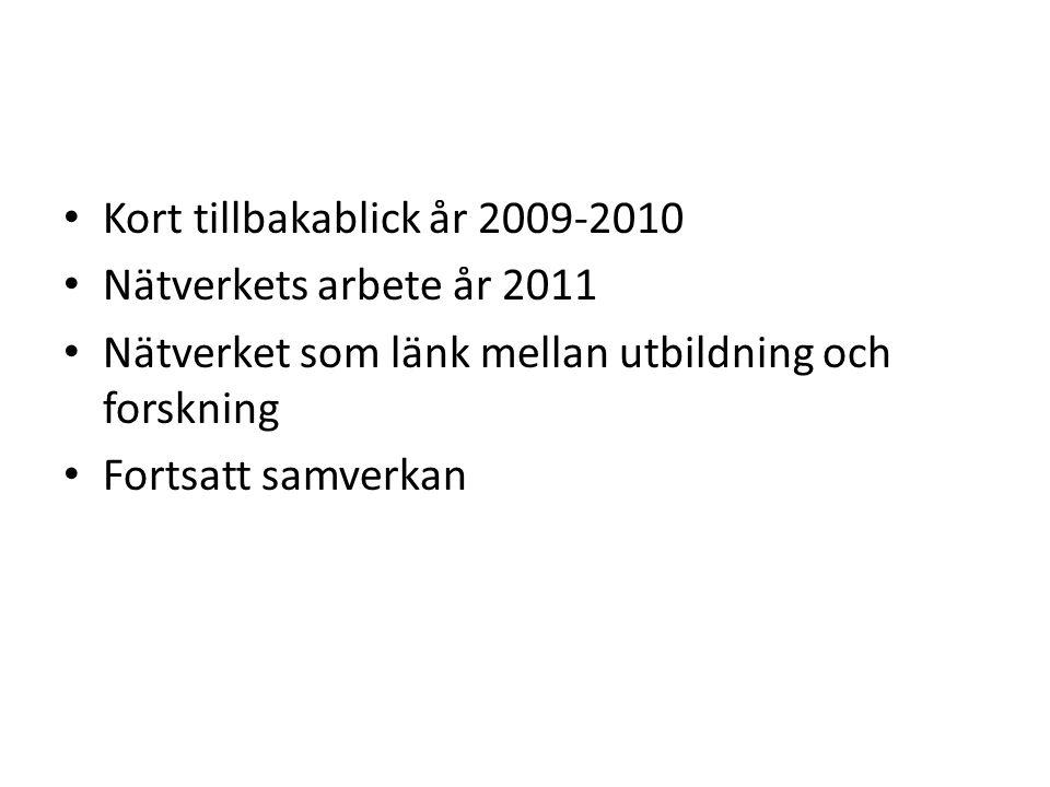 • Kort tillbakablick år 2009-2010 • Nätverkets arbete år 2011 • Nätverket som länk mellan utbildning och forskning • Fortsatt samverkan