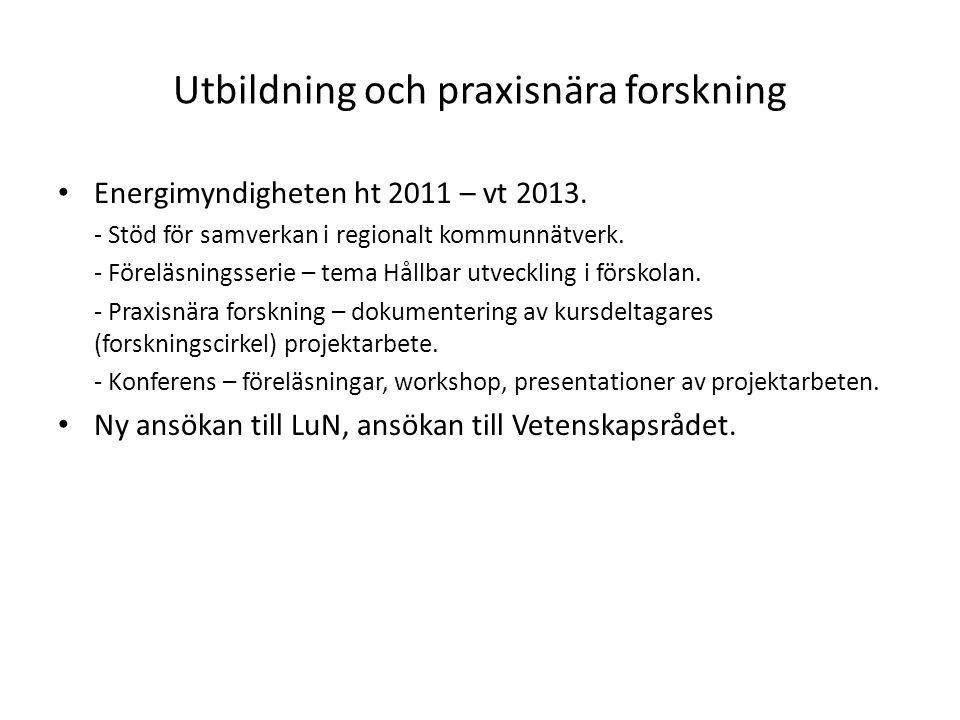 Utbildning och praxisnära forskning • Energimyndigheten ht 2011 – vt 2013. - Stöd för samverkan i regionalt kommunnätverk. - Föreläsningsserie – tema