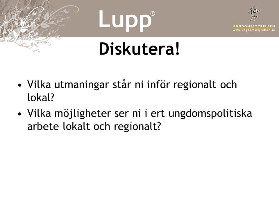 Diskutera.•Vilka utmaningar står ni inför regionalt och lokal.