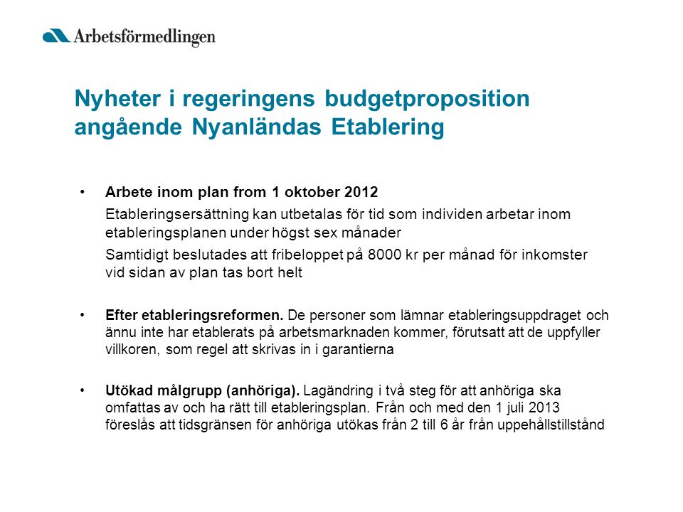 Nyheter i regeringens budgetproposition angående Nyanländas Etablering •Arbete inom plan from 1 oktober 2012 Etableringsersättning kan utbetalas för t