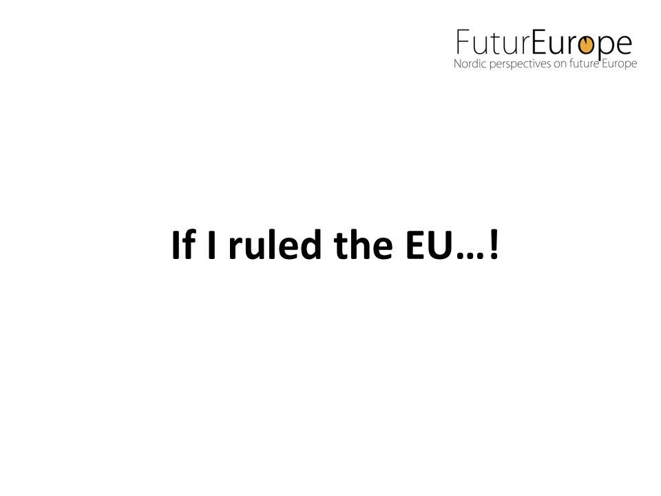 If I ruled the EU…!