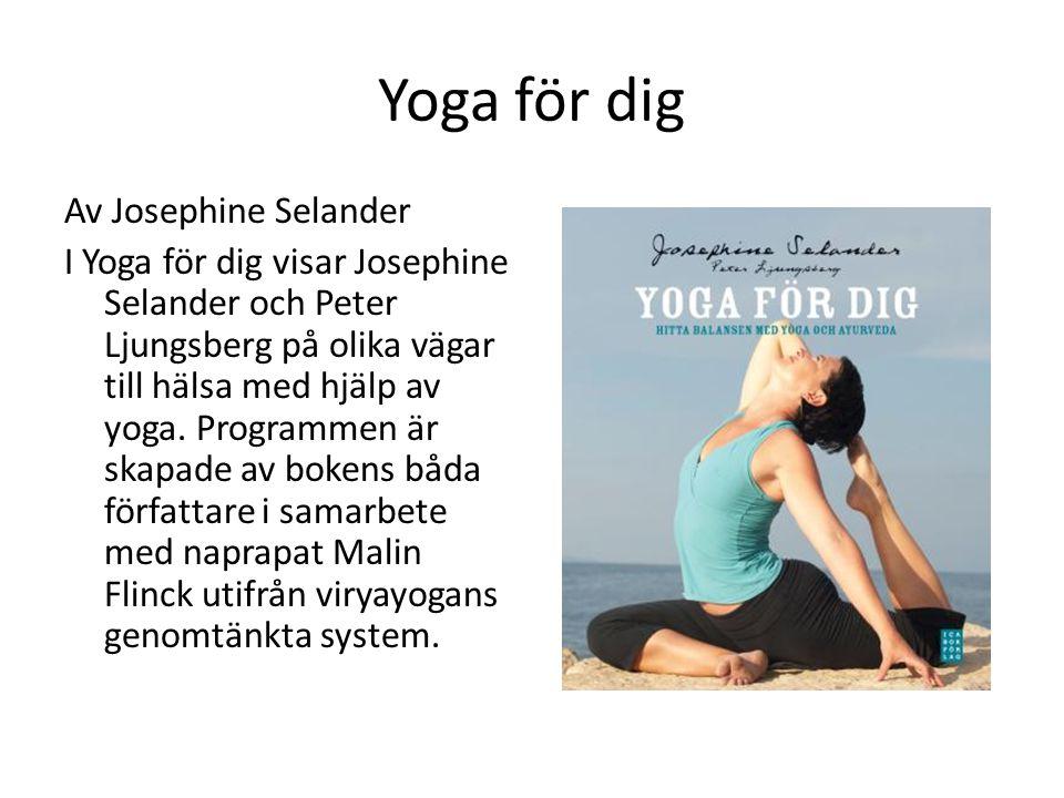 Yoga för dig Av Josephine Selander I Yoga för dig visar Josephine Selander och Peter Ljungsberg på olika vägar till hälsa med hjälp av yoga. Programme