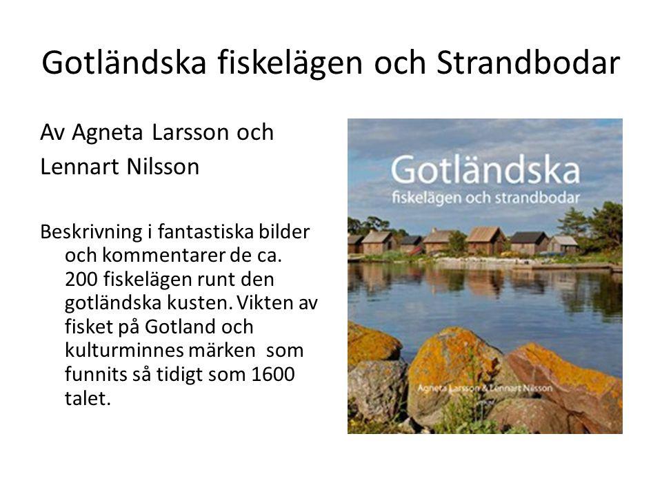 Gotländska fiskelägen och Strandbodar Av Agneta Larsson och Lennart Nilsson Beskrivning i fantastiska bilder och kommentarer de ca. 200 fiskelägen run