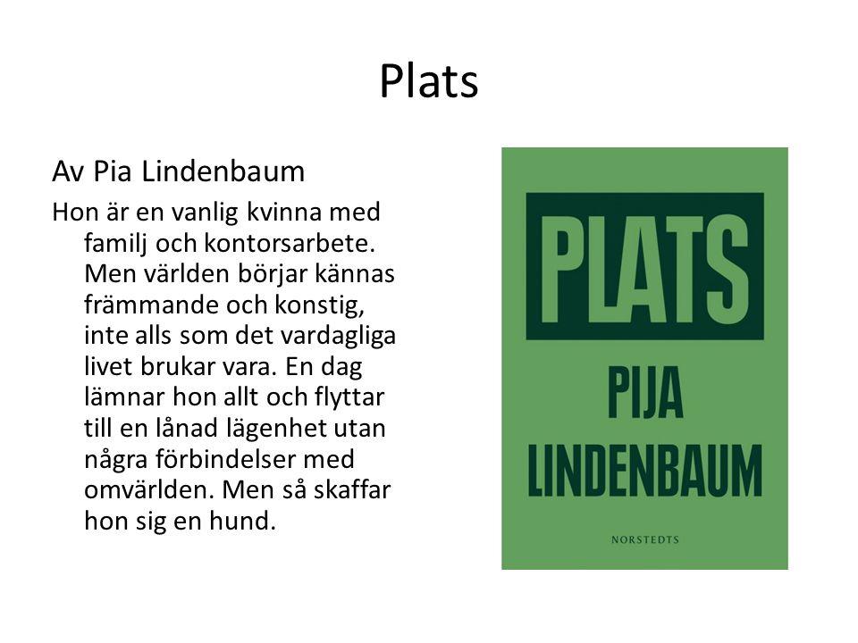 Plats Av Pia Lindenbaum Hon är en vanlig kvinna med familj och kontorsarbete. Men världen börjar kännas främmande och konstig, inte alls som det varda