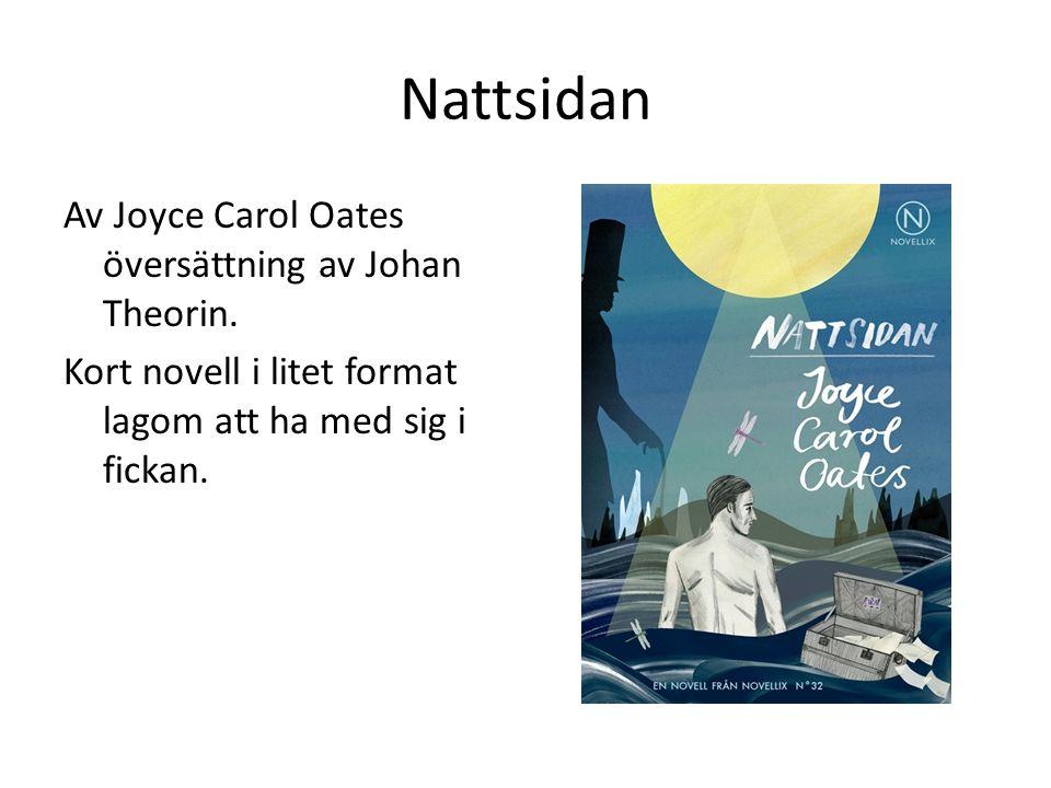 Nattsidan Av Joyce Carol Oates översättning av Johan Theorin. Kort novell i litet format lagom att ha med sig i fickan.