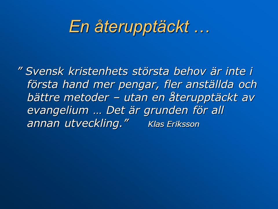 """En återupptäckt … """" Svensk kristenhets största behov är inte i första hand mer pengar, fler anställda och bättre metoder – utan en återupptäckt av eva"""
