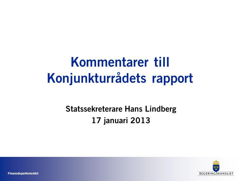 Finansdepartementet Kommentarer till Konjunkturrådets rapport Statssekreterare Hans Lindberg 17 januari 2013