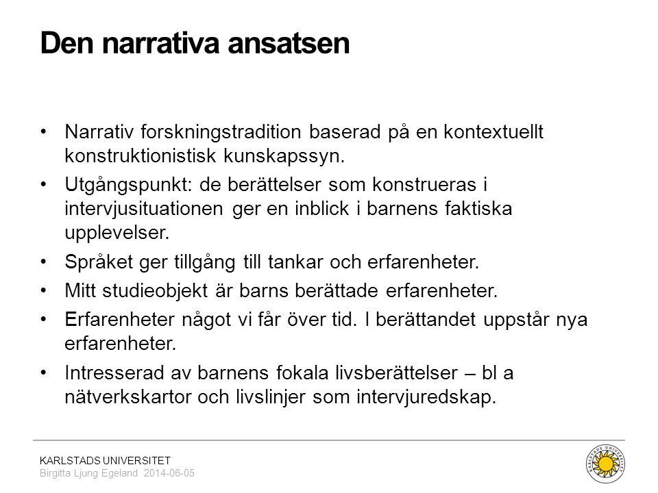 KARLSTADS UNIVERSITET Birgitta Ljung Egeland 2014-06-05 Den narrativa ansatsen •Narrativ forskningstradition baserad på en kontextuellt konstruktionis