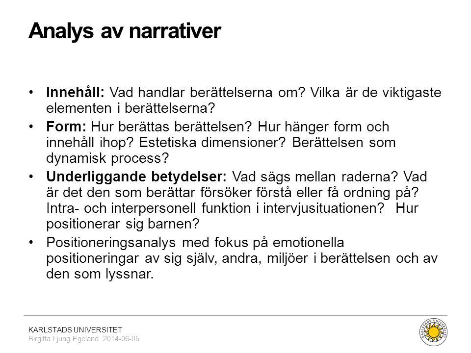 KARLSTADS UNIVERSITET Birgitta Ljung Egeland 2014-06-05 Analys av narrativer •Innehåll: Vad handlar berättelserna om? Vilka är de viktigaste elementen