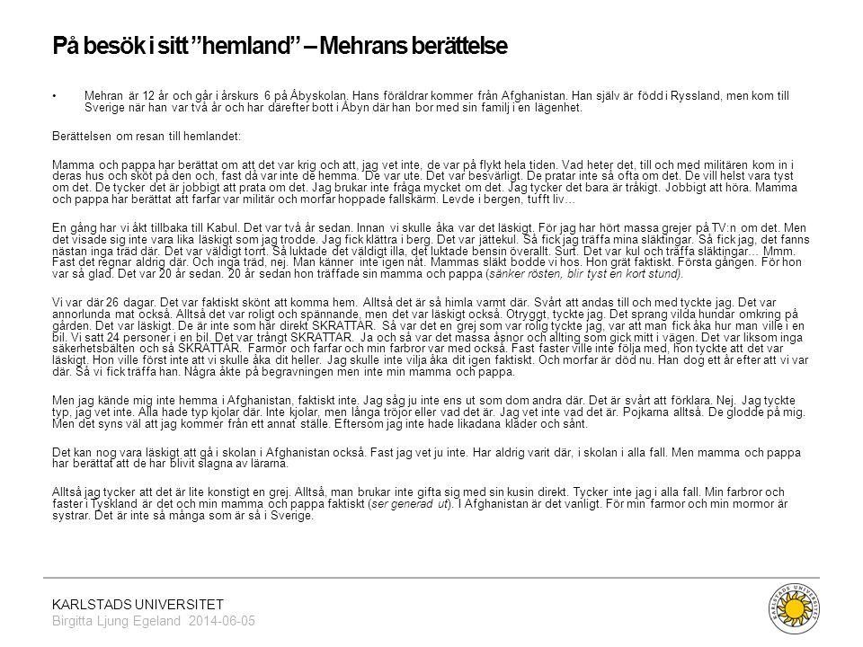 """KARLSTADS UNIVERSITET Birgitta Ljung Egeland 2014-06-05 På besök i sitt """"hemland"""" – Mehrans berättelse •Mehran är 12 år och går i årskurs 6 på Åbyskol"""