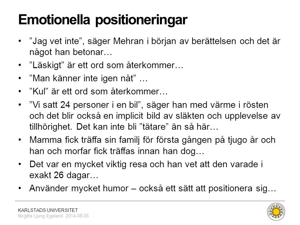 """KARLSTADS UNIVERSITET Birgitta Ljung Egeland 2014-06-05 Emotionella positioneringar •""""Jag vet inte"""", säger Mehran i början av berättelsen och det är n"""