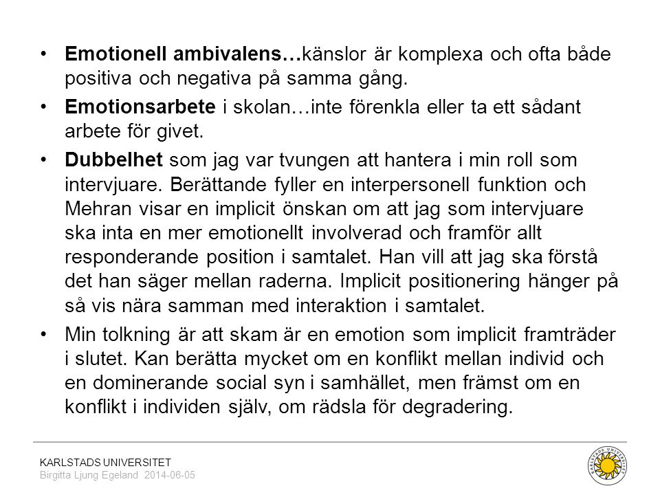 KARLSTADS UNIVERSITET Birgitta Ljung Egeland 2014-06-05 •Emotionell ambivalens…känslor är komplexa och ofta både positiva och negativa på samma gång.