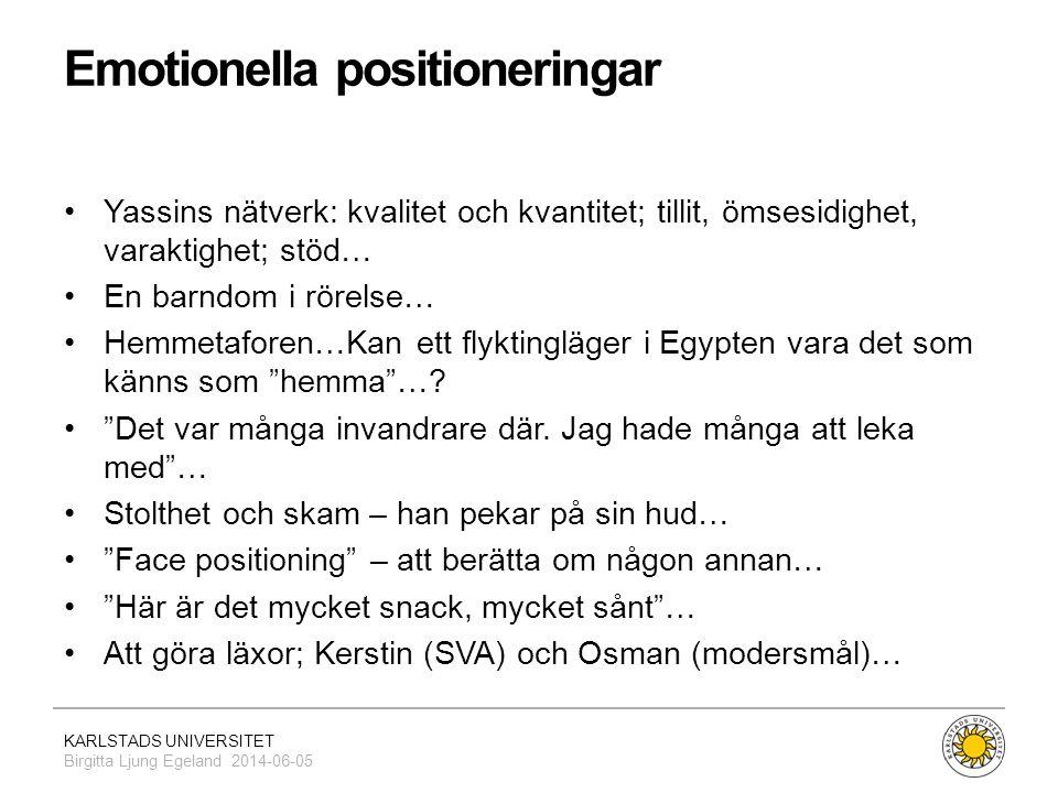 KARLSTADS UNIVERSITET Birgitta Ljung Egeland 2014-06-05 Emotionella positioneringar •Yassins nätverk: kvalitet och kvantitet; tillit, ömsesidighet, va