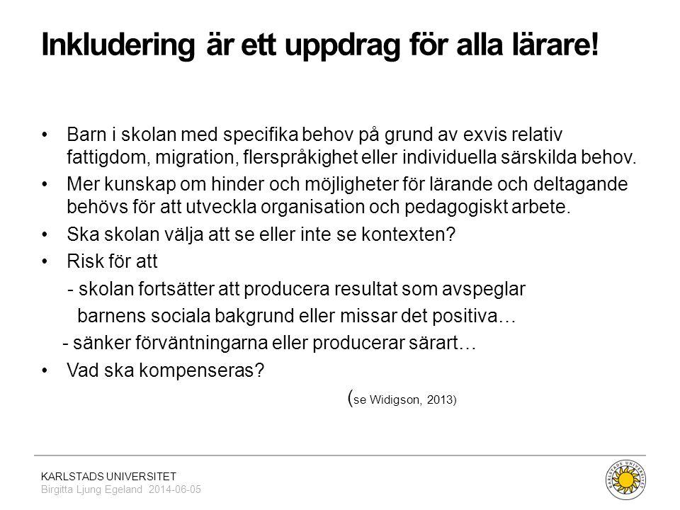 KARLSTADS UNIVERSITET Birgitta Ljung Egeland 2014-06-05 Inkludering är ett uppdrag för alla lärare! •Barn i skolan med specifika behov på grund av exv