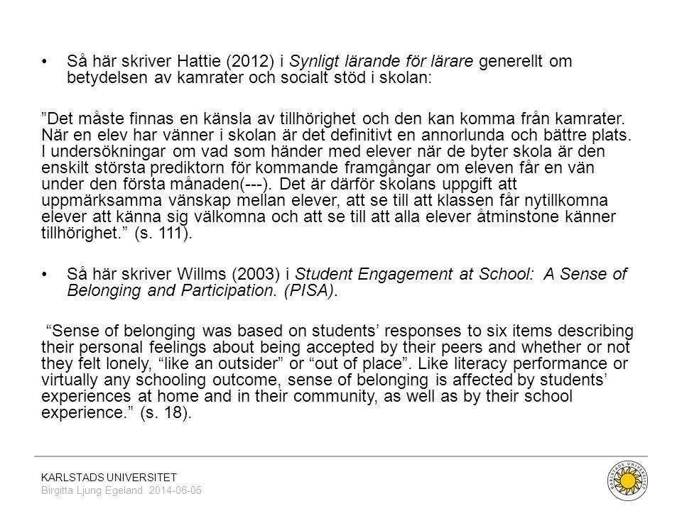 KARLSTADS UNIVERSITET Birgitta Ljung Egeland 2014-06-05 •Så här skriver Hattie (2012) i Synligt lärande för lärare generellt om betydelsen av kamrater