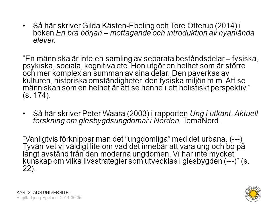 KARLSTADS UNIVERSITET Birgitta Ljung Egeland 2014-06-05 •Så här skriver Gilda Kästen-Ebeling och Tore Otterup (2014) i boken En bra början – mottagand