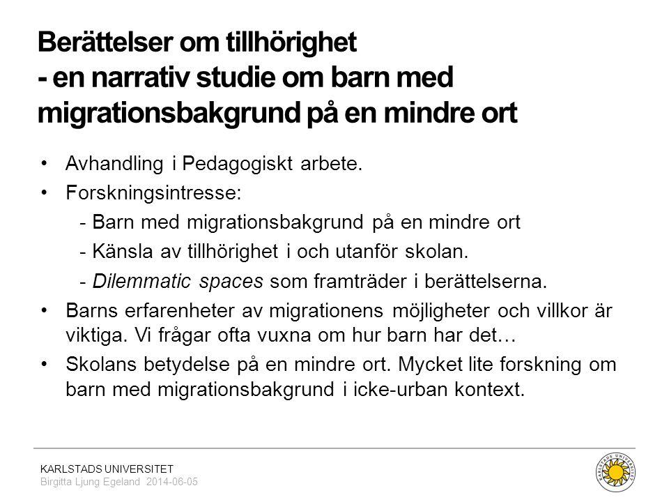 KARLSTADS UNIVERSITET Birgitta Ljung Egeland 2014-06-05 Berättelser om tillhörighet - en narrativ studie om barn med migrationsbakgrund på en mindre o