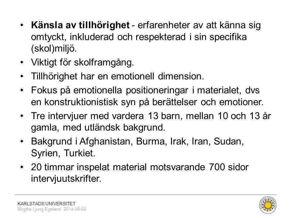 KARLSTADS UNIVERSITET Birgitta Ljung Egeland 2014-06-05 •Känsla av tillhörighet - erfarenheter av att känna sig omtyckt, inkluderad och respekterad i