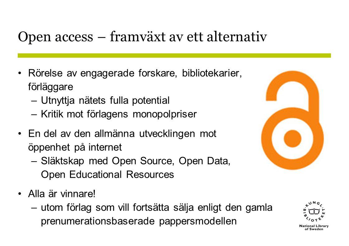 Open access – framväxt av ett alternativ •Rörelse av engagerade forskare, bibliotekarier, förläggare –Utnyttja nätets fulla potential –Kritik mot förlagens monopolpriser •En del av den allmänna utvecklingen mot öppenhet på internet –Släktskap med Open Source, Open Data, Open Educational Resources •Alla är vinnare.
