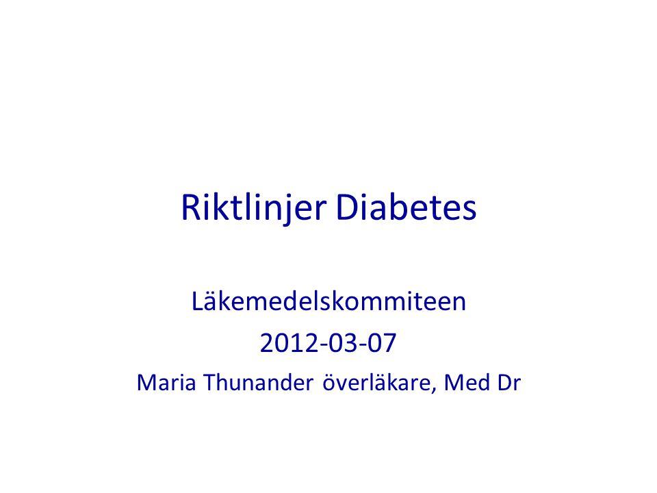 Riktlinjer Diabetes Läkemedelskommiteen 2012-03-07 Maria Thunander överläkare, Med Dr