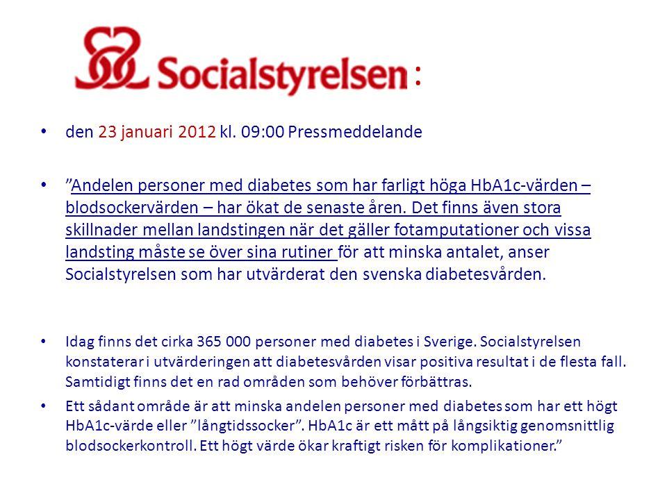 """: : • den 23 januari 2012 kl. 09:00 Pressmeddelande • """"Andelen personer med diabetes som har farligt höga HbA1c-värden – blodsockervärden – har ökat d"""