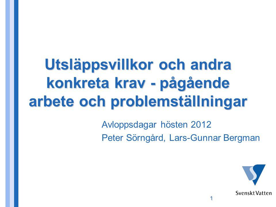 Utsläppsvillkor och andra konkreta krav - pågående arbete och problemställningar Avloppsdagar hösten 2012 Peter Sörngård, Lars-Gunnar Bergman 1
