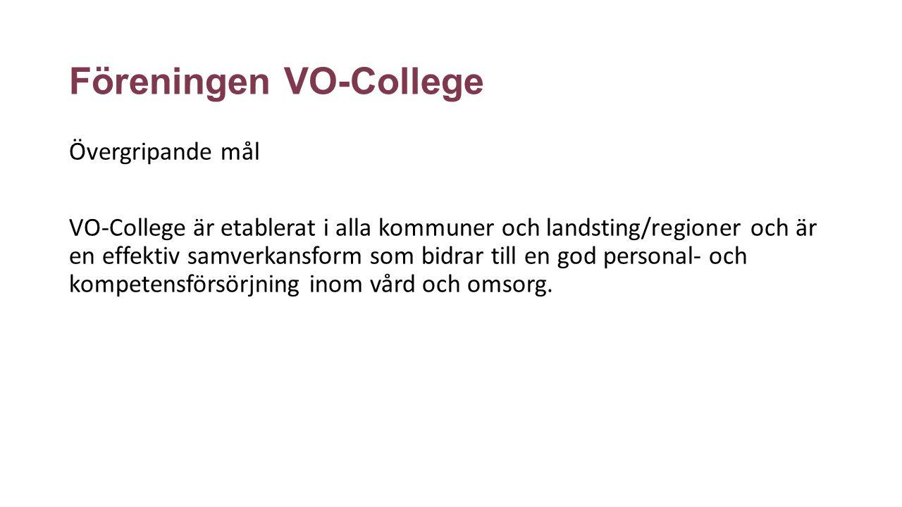 Föreningen VO-College Övergripande mål VO-College är etablerat i alla kommuner och landsting/regioner och är en effektiv samverkansform som bidrar till en god personal- och kompetensförsörjning inom vård och omsorg.