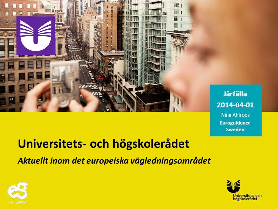 Järfälla 2014-04-01 Nina Ahlroos Euroguidance Sweden Universitets- och högskolerådet Aktuellt inom det europeiska vägledningsområdet