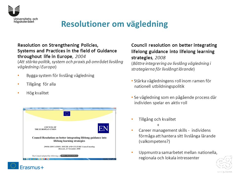 Resolutioner om vägledning Resolution on Strengthening Policies, Systems and Practices in the field of Guidance throughout life in Europe, 2004 (Att s