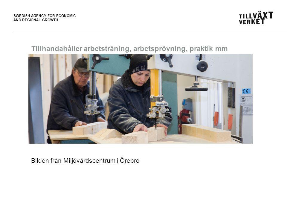 SWEDISH AGENCY FOR ECONOMIC AND REGIONAL GROWTH Tillhandahåller arbetsträning, arbetsprövning, praktik mm Bilden från Miljövårdscentrum i Örebro