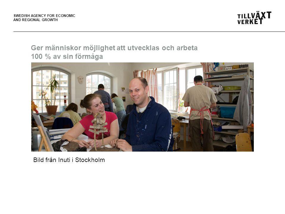 SWEDISH AGENCY FOR ECONOMIC AND REGIONAL GROWTH Ger människor möjlighet att utvecklas och arbeta 100 % av sin förmåga Bild från Inuti i Stockholm