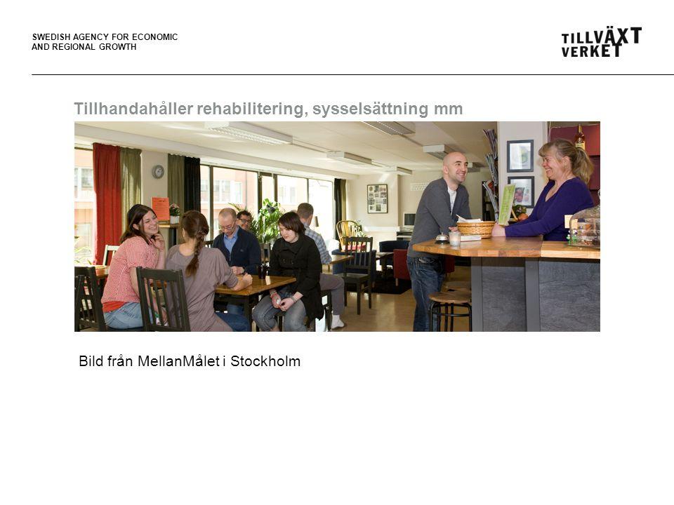 SWEDISH AGENCY FOR ECONOMIC AND REGIONAL GROWTH Tillhandahåller rehabilitering, sysselsättning mm Bild från MellanMålet i Stockholm