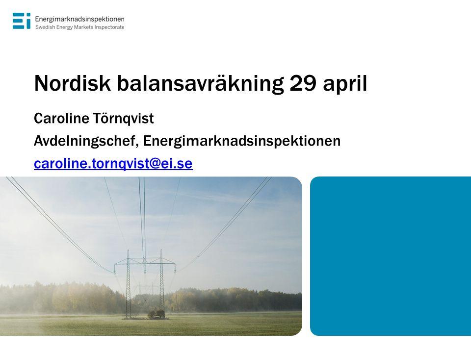 Nordisk balansavräkning 29 april Caroline Törnqvist Avdelningschef, Energimarknadsinspektionen caroline.tornqvist@ei.se