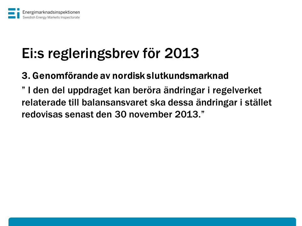 """Ei:s regleringsbrev för 2013 3. Genomförande av nordisk slutkundsmarknad """" I den del uppdraget kan beröra ändringar i regelverket relaterade till bala"""