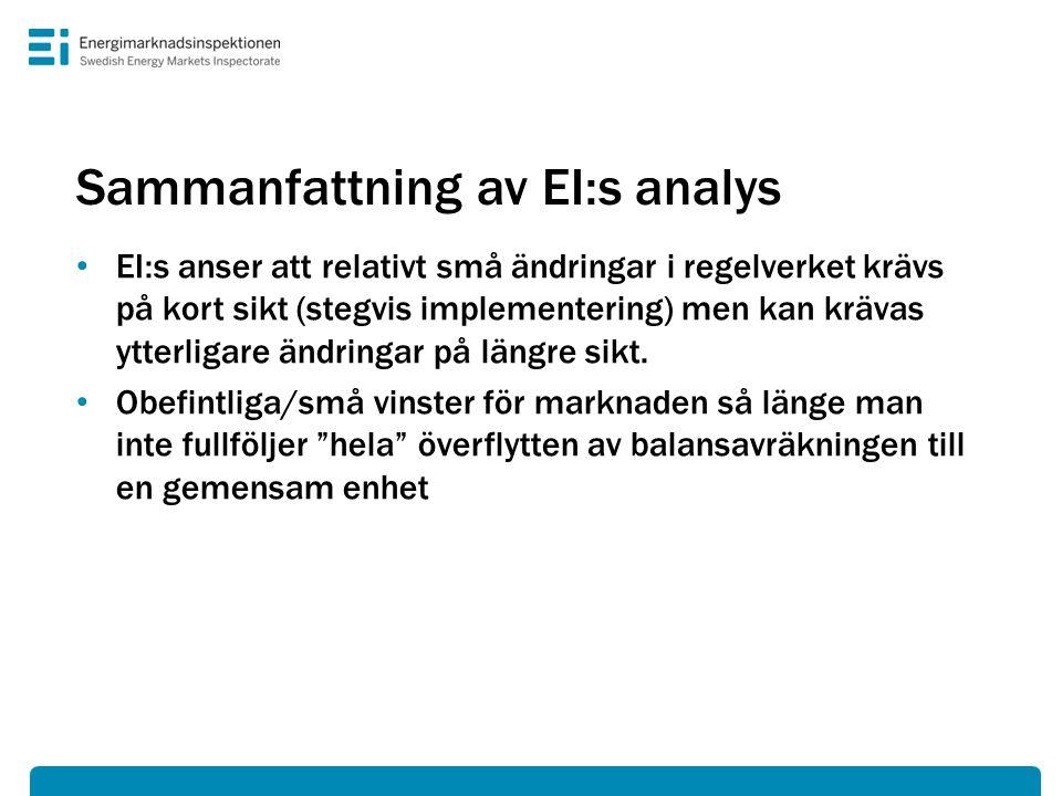 Sammanfattning av EI:s analys • EI:s anser att relativt små ändringar i regelverket krävs på kort sikt (stegvis implementering) men kan krävas ytterli