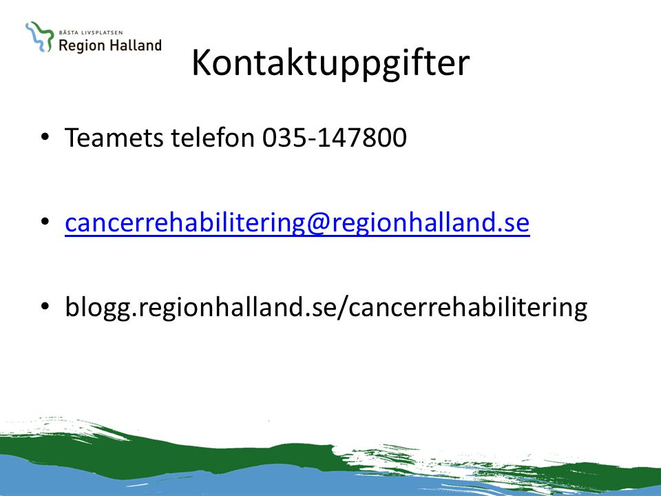 Kontaktuppgifter • Teamets telefon 035-147800 • cancerrehabilitering@regionhalland.se cancerrehabilitering@regionhalland.se • blogg.regionhalland.se/c