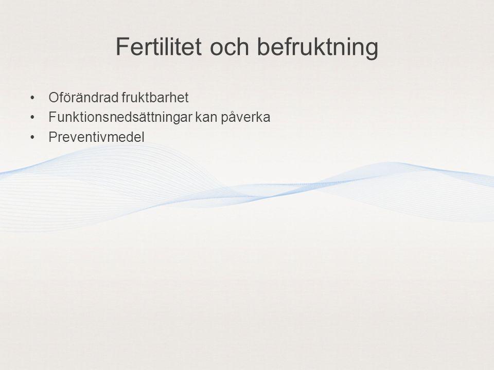 Fertilitet och befruktning •Oförändrad fruktbarhet •Funktionsnedsättningar kan påverka •Preventivmedel