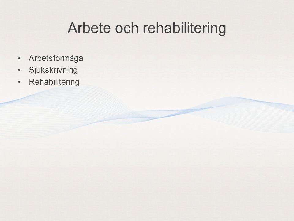 Arbete och rehabilitering •Arbetsförmåga •Sjukskrivning •Rehabilitering
