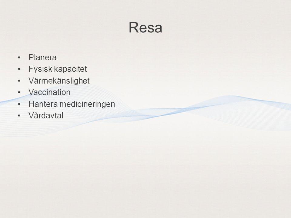 Resa •Planera •Fysisk kapacitet •Värmekänslighet •Vaccination •Hantera medicineringen •Vårdavtal