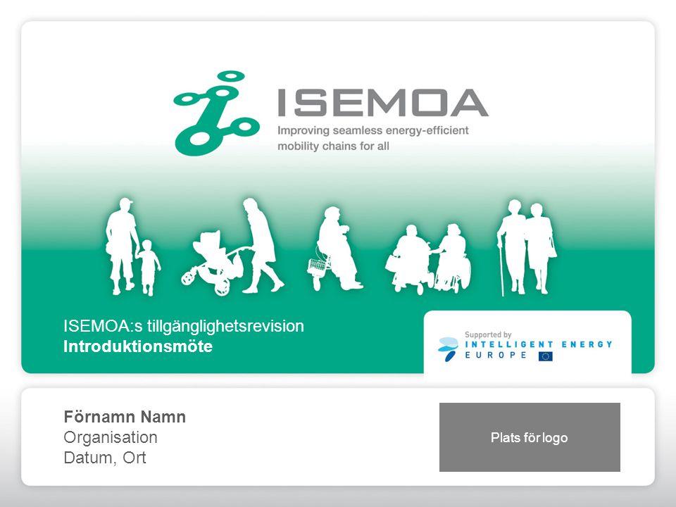 Plats för logo ISEMOA:s tillgänglighetsrevision Introduktionsmöte Förnamn Namn Organisation Datum, Ort