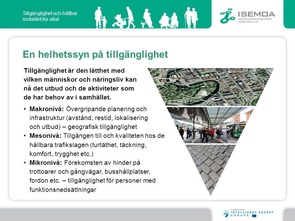 Tillgänglighet och hållbar mobilitet för alla! En helhetssyn på tillgänglighet •Makronivå: Övergripande planering och infrastruktur (avstånd, restid,