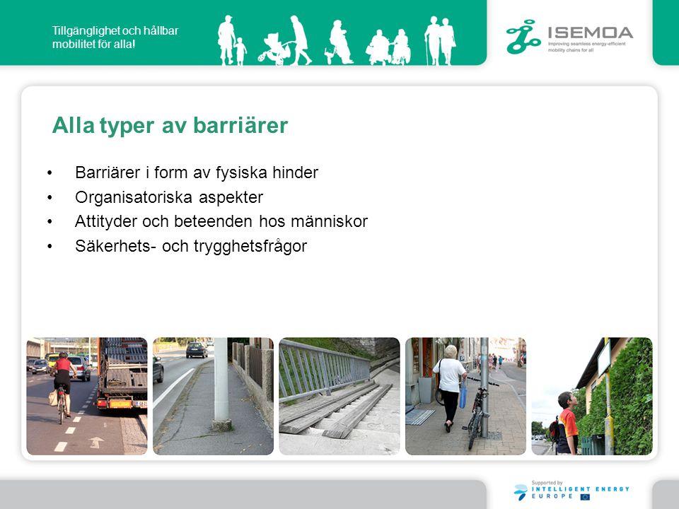 Tillgänglighet och hållbar mobilitet för alla! Alla typer av barriärer • Barriärer i form av fysiska hinder •Organisatoriska aspekter •Attityder och b