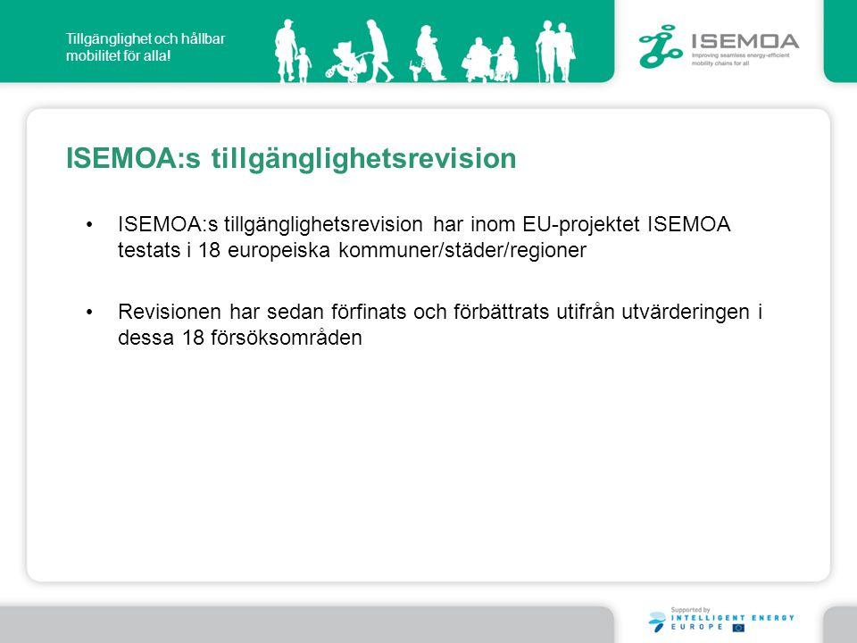 Tillgänglighet och hållbar mobilitet för alla! ISEMOA:s tillgänglighetsrevision • ISEMOA:s tillgänglighetsrevision har inom EU-projektet ISEMOA testat