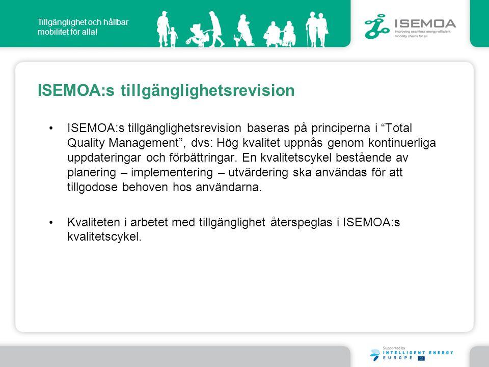 """Tillgänglighet och hållbar mobilitet för alla! ISEMOA:s tillgänglighetsrevision • ISEMOA:s tillgänglighetsrevision baseras på principerna i """"Total Qua"""